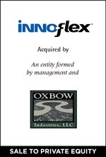 Innoflex acquired by an entity formed by management and Oxbow Industries, LLC