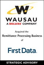 Wausau Acquired The Remittance Processing Business of FirstData
